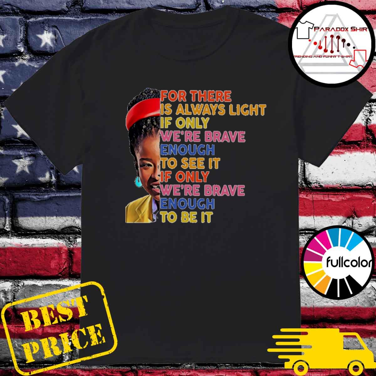 Amanda Gorman There is always light if only we're brave enough to see it of only we're brave enough to be it vintage shirt