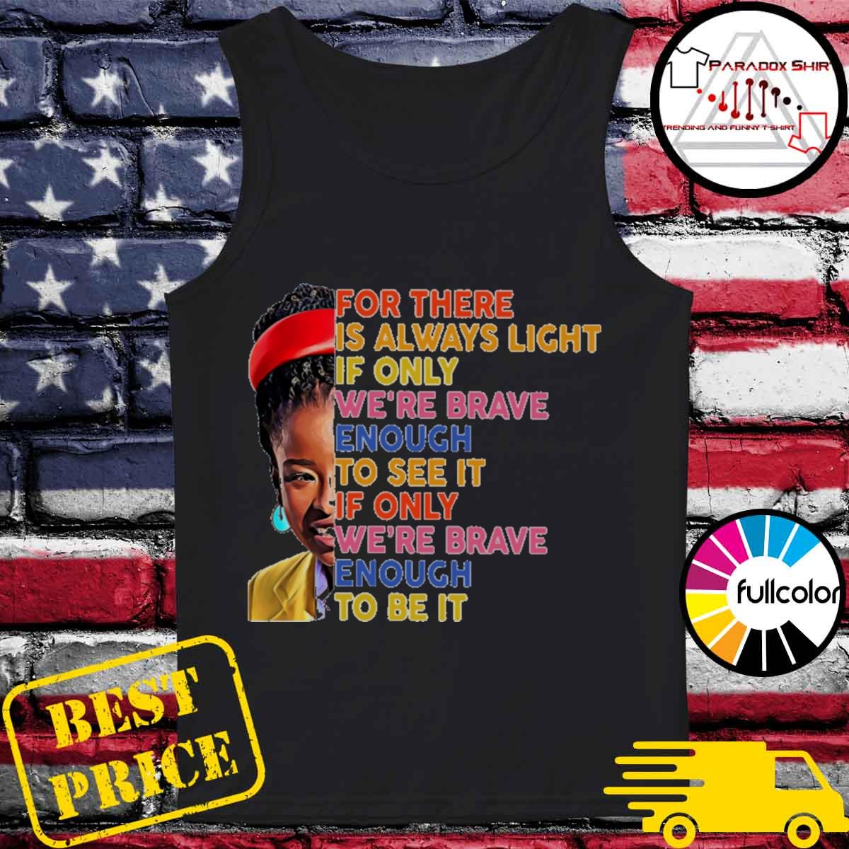 Amanda Gorman There is always light if only we're brave enough to see it of only we're brave enough to be it vintage s Tank-top