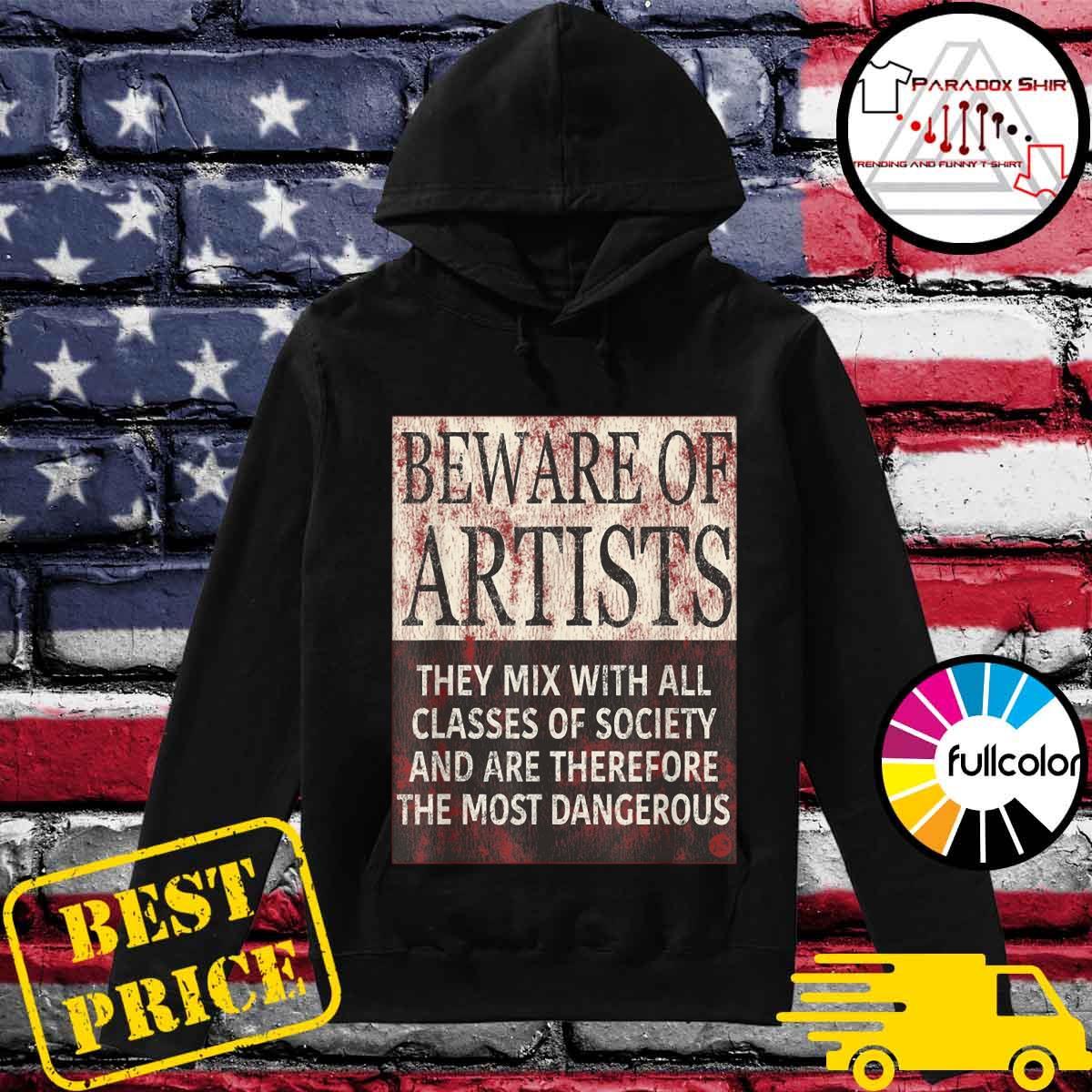 Beware Of Artists Artist Statement Shirt Hoodie