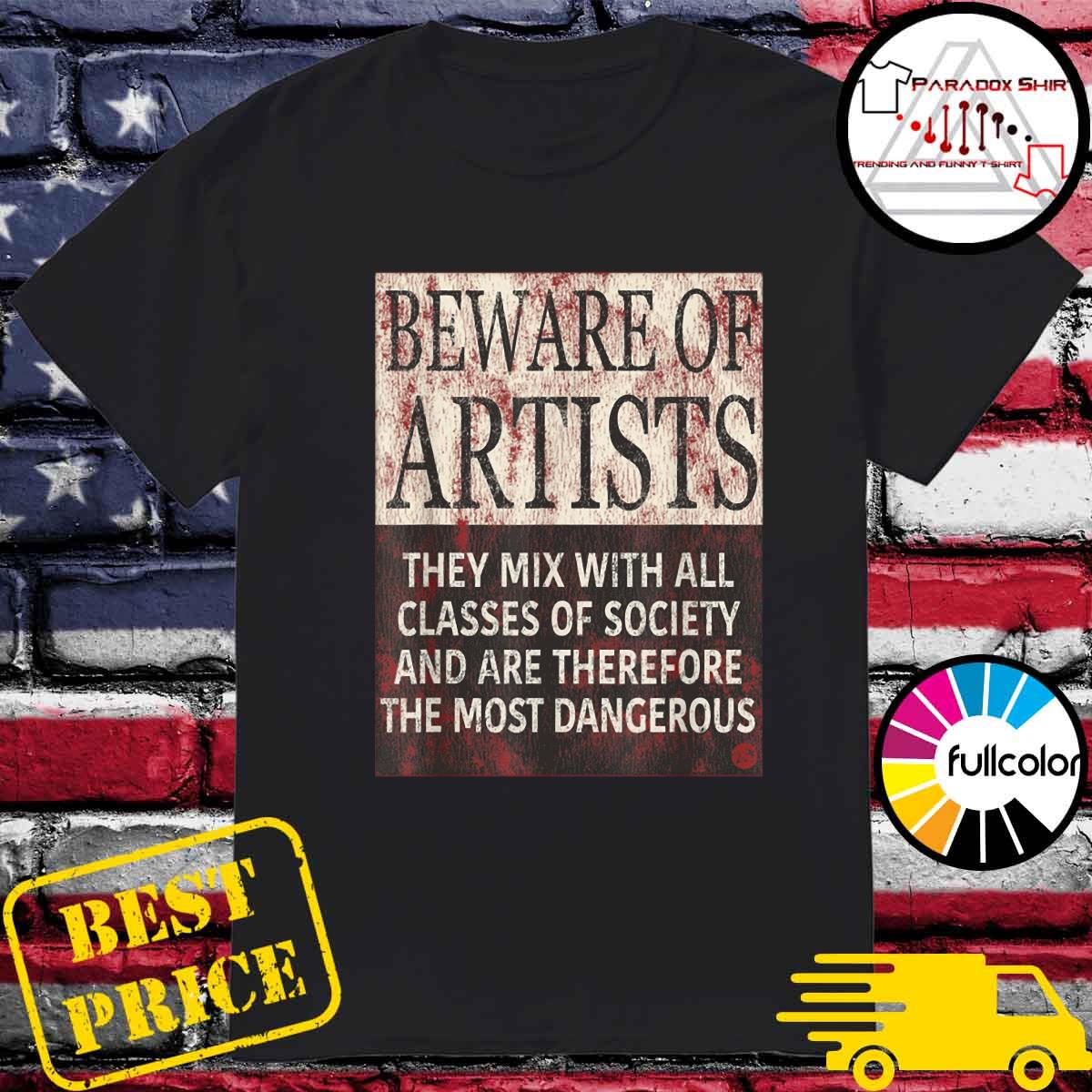 Beware Of Artists Artist Statement Shirt