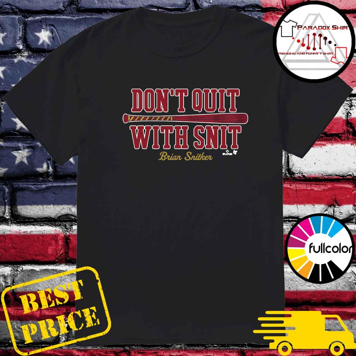 Brian Snitker Don't Quit With Snit Shirt