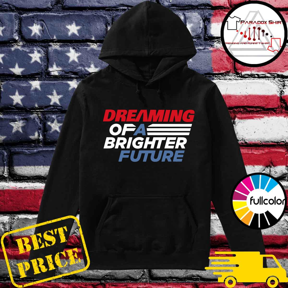 Dreaming Of A Brighter Future Shirt Hoodie