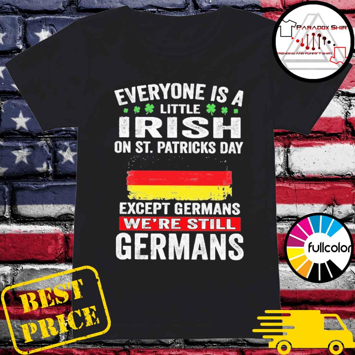 Everyone is a little Irish on St patrick's day except Germans we're still Germans s Ladies