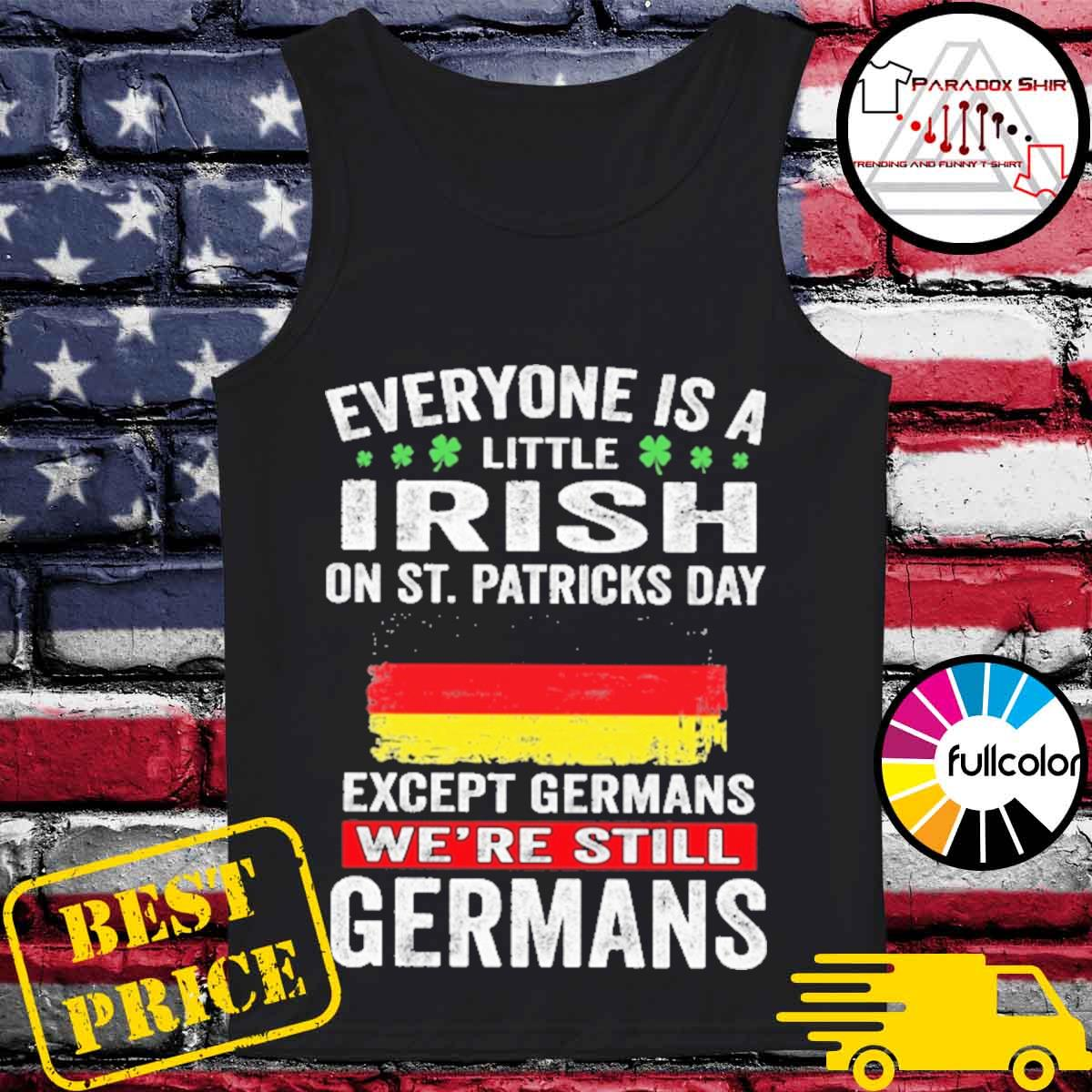 Everyone is a little Irish on St patrick's day except Germans we're still Germans s Tank-top