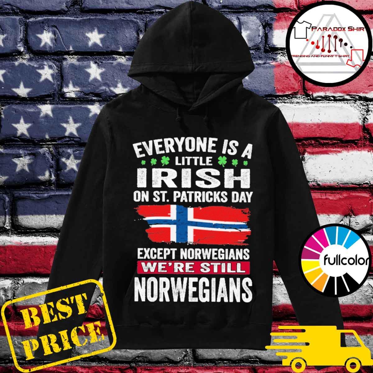 Everyone is a little Irish on St patrick's day except norwegians we're still norwegians s Hoodie