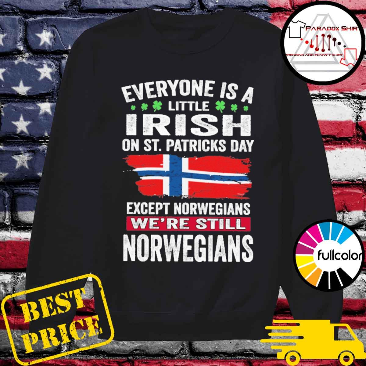 Everyone is a little Irish on St patrick's day except norwegians we're still norwegians s Sweater