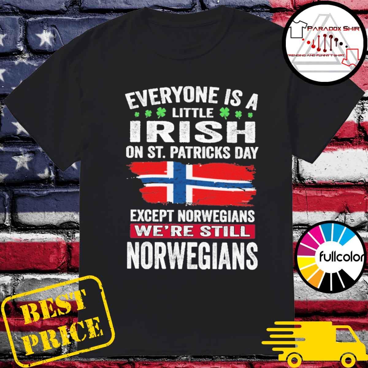 Everyone is a little Irish on St patrick's day except norwegians we're still norwegians shirt