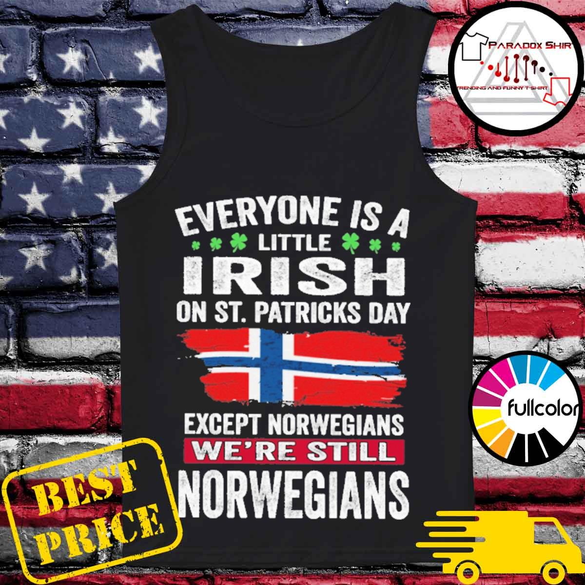 Everyone is a little Irish on St patrick's day except norwegians we're still norwegians s Tank-top