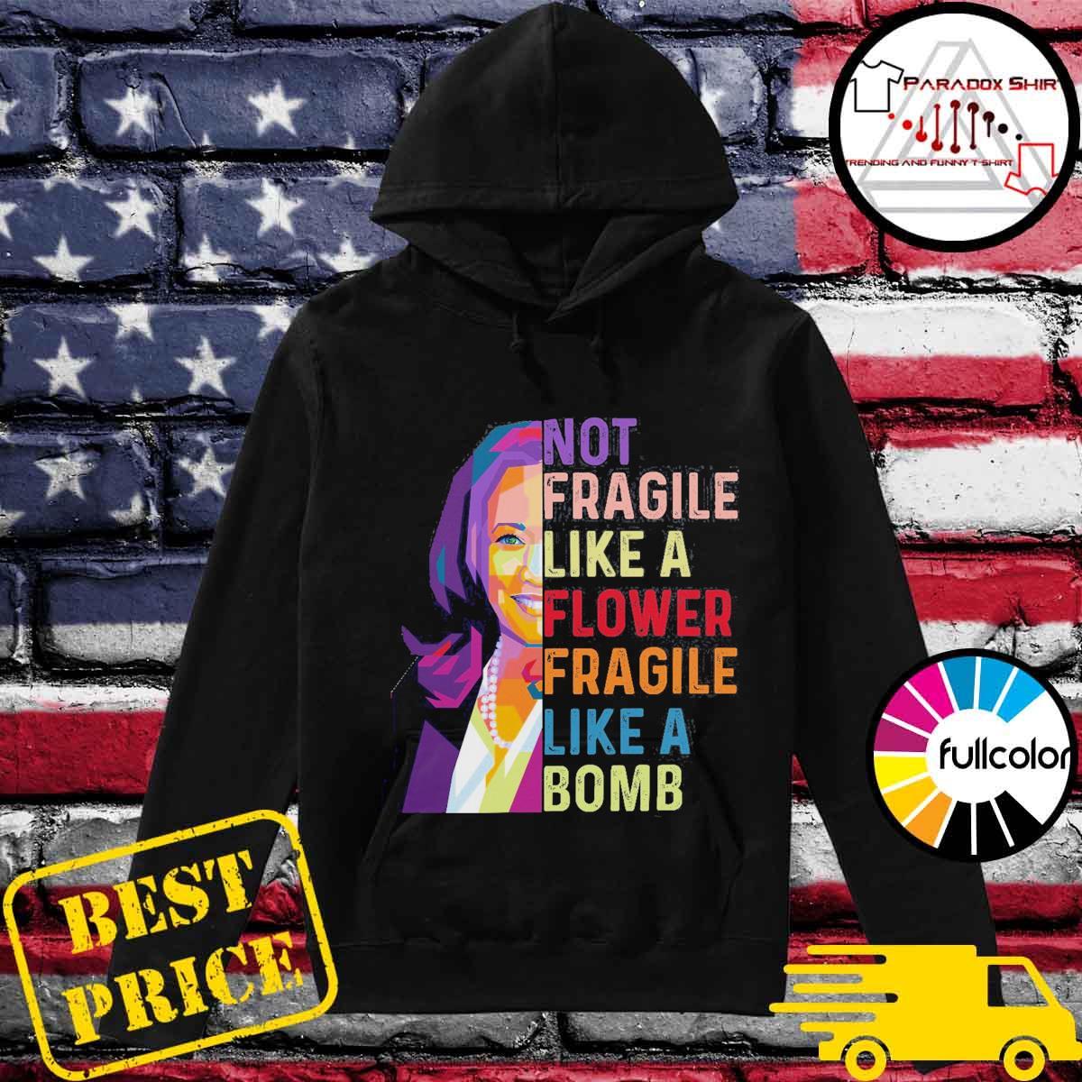 Kamala Harris Not fragile like flower fragile like a bomb s Hoodie