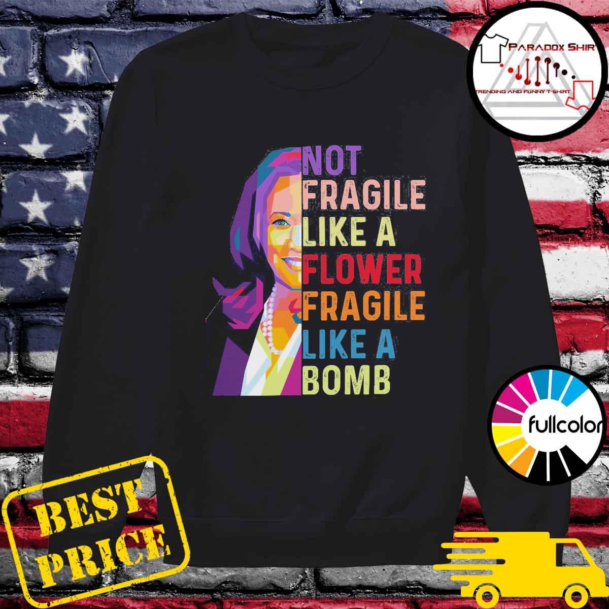 Kamala Harris Not fragile like flower fragile like a bomb s Sweater