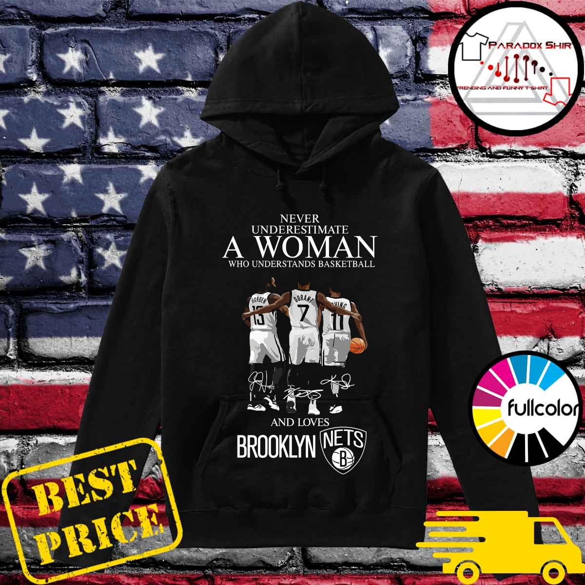 Never underestimate a woman who understands basketball and lovers Brooklyn Nets s Hoodie