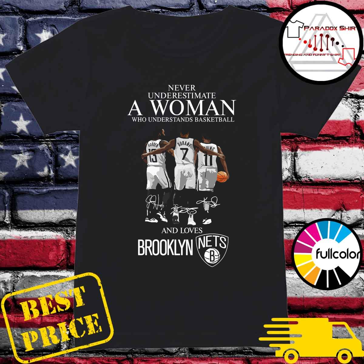 Never underestimate a woman who understands basketball and lovers Brooklyn Nets s Ladies