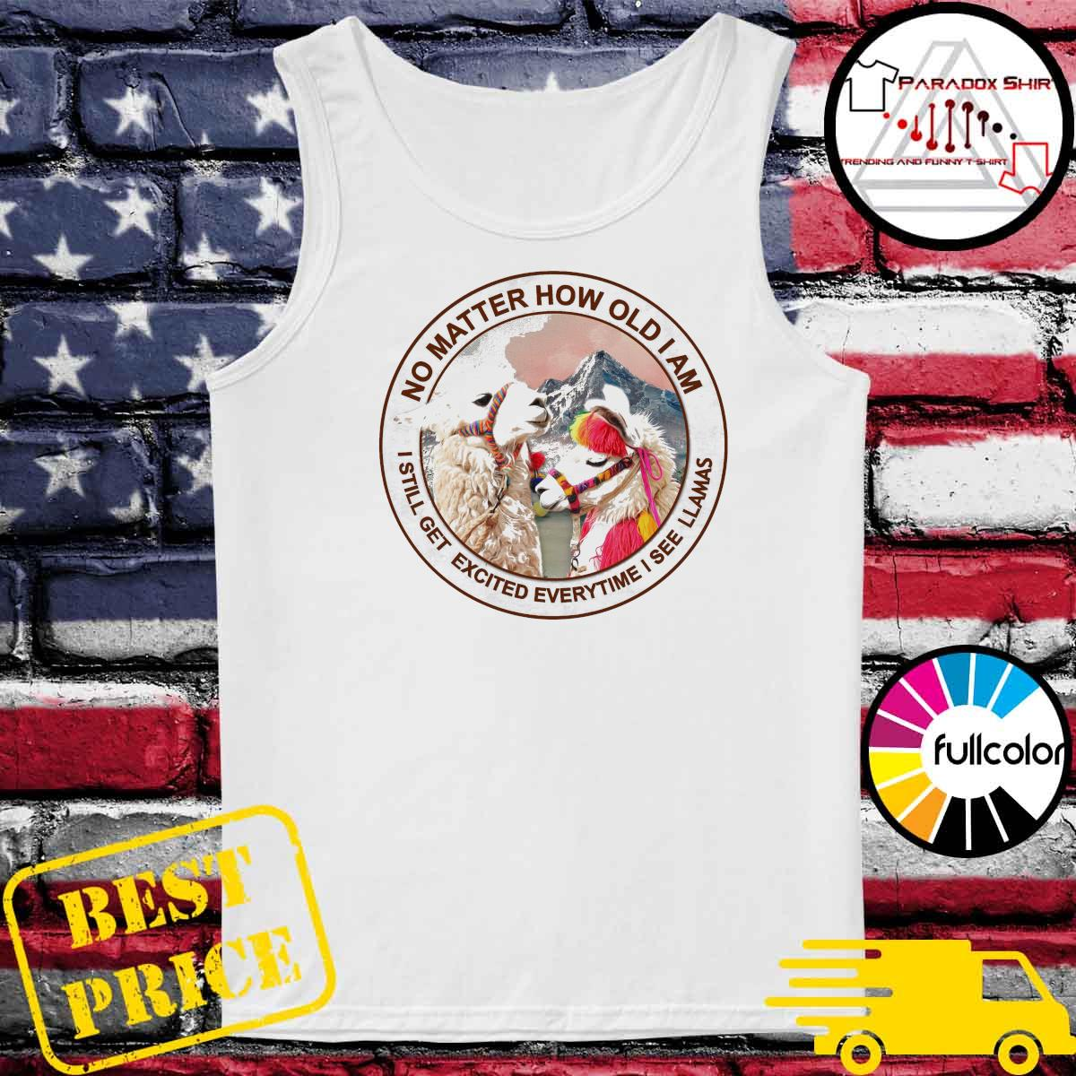 No matter how old I am I still get excited everytime I see Llamas s Tank-top