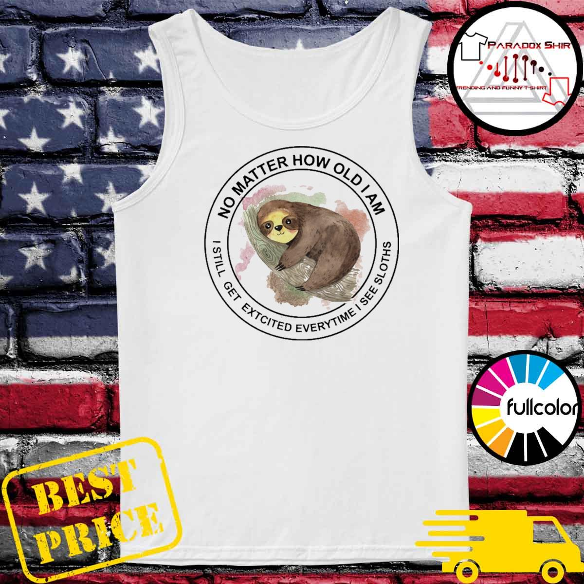 No matter how old I am I still get excited everytime I see Sloths s Tank-top