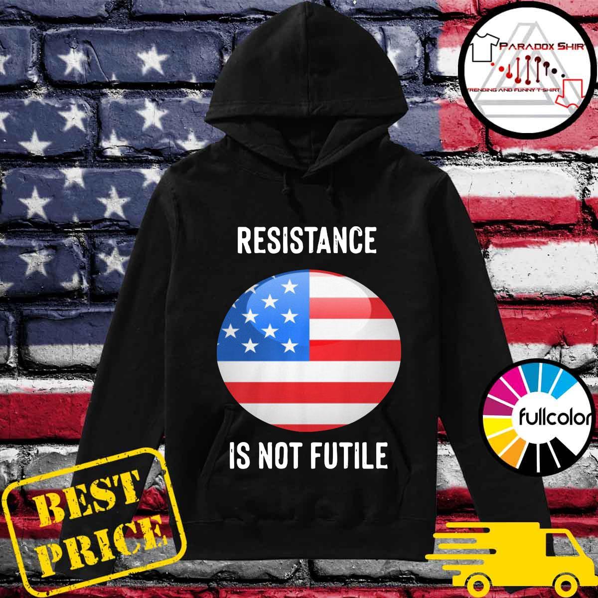 American Flag Resistance Is Not Future Shirt Hoodie