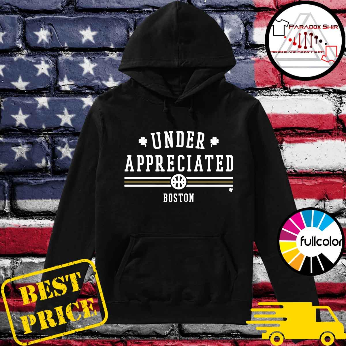 Boston Under Appreciated Shirt Hoodie