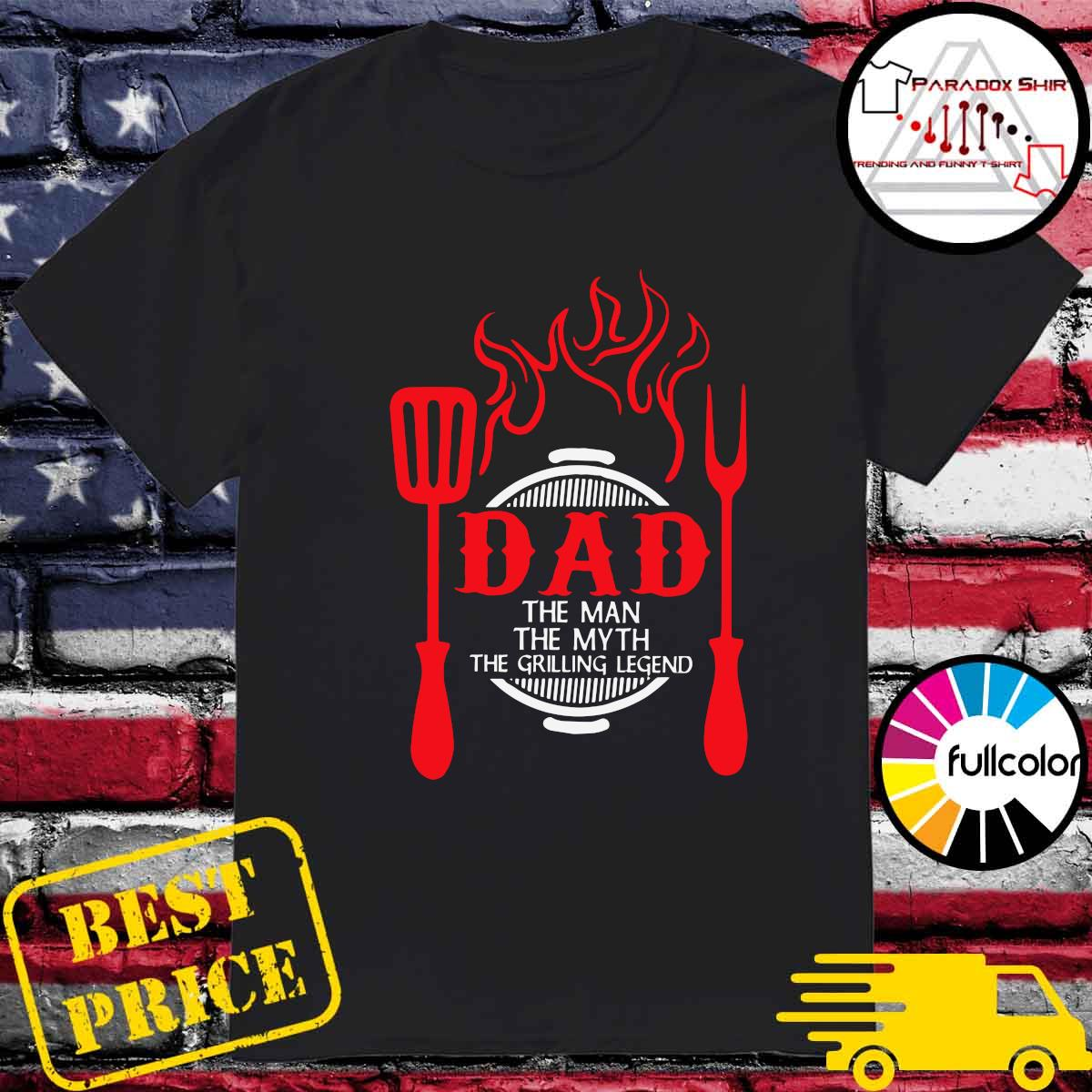 Dad The Me The Myth The Grilling Legend Shirt