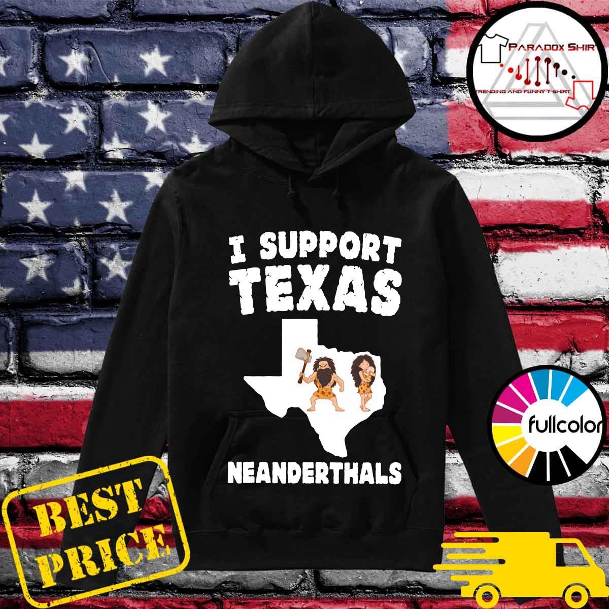 I Support Texas Neanderthals - Texas Map Shirt Hoodie