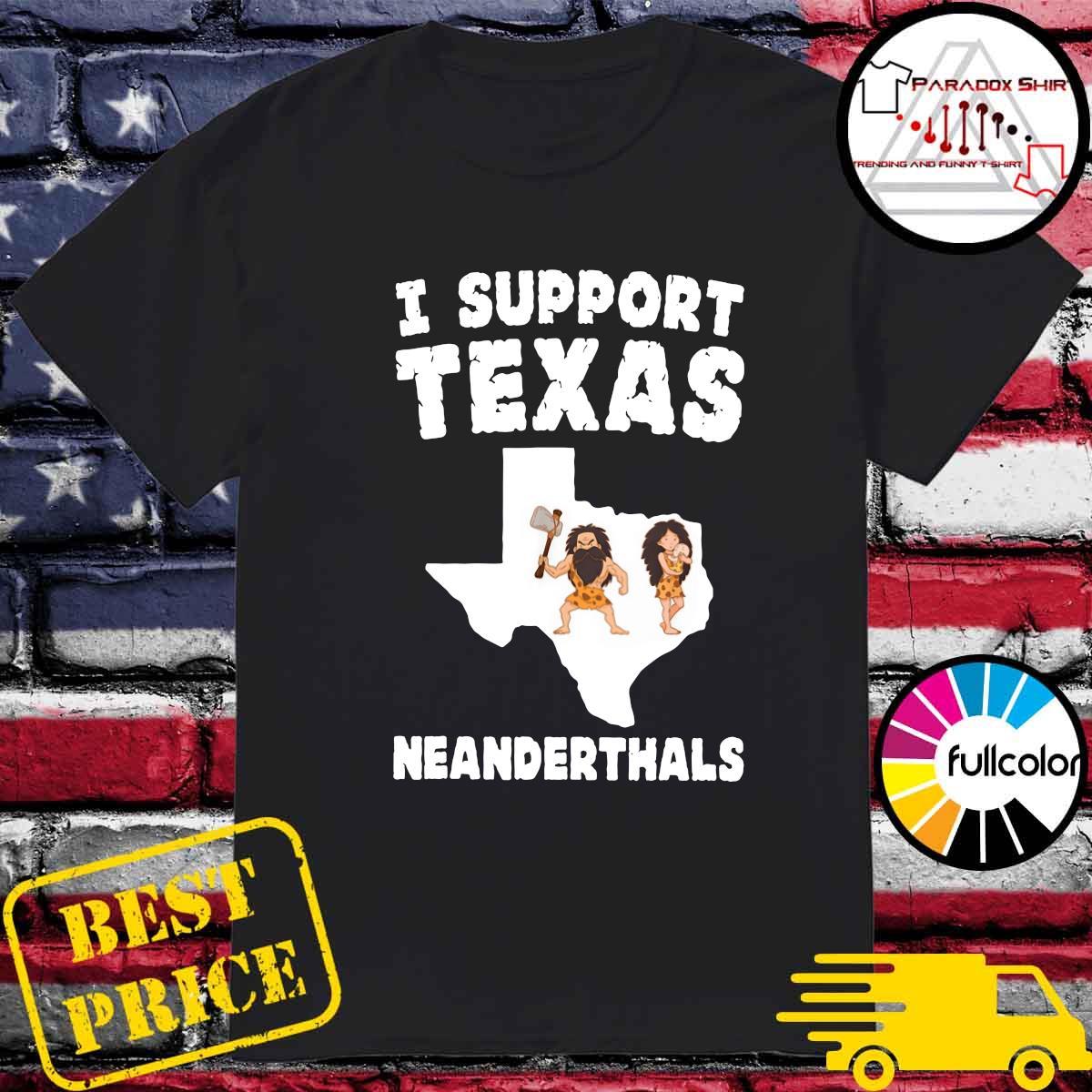 I Support Texas Neanderthals - Texas Map Shirt