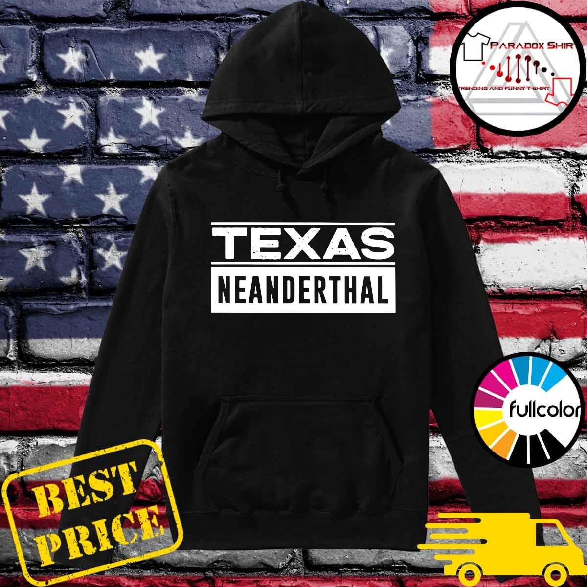 Official 2021 Texas Neanderthal Thinking Proud Neanderthal Shirt Hoodie
