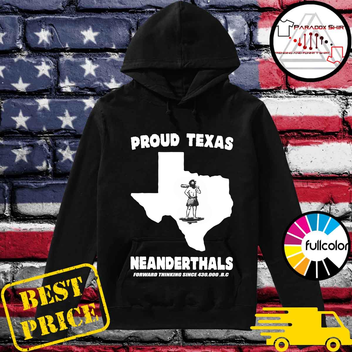Official Proud Texas Neanderthals Forward Thinking Since 430000 Bc Shirt Hoodie