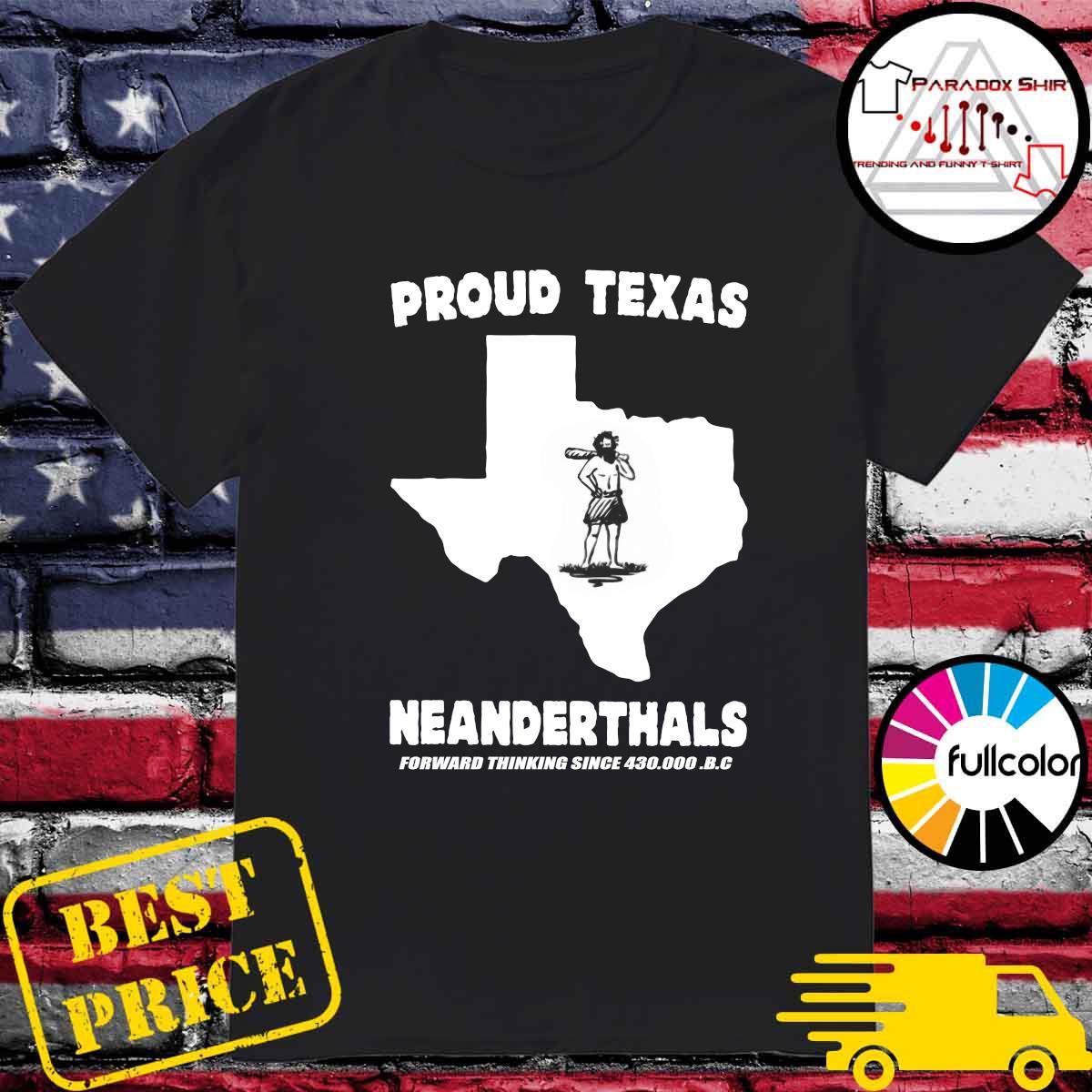 Official Proud Texas Neanderthals Forward Thinking Since 430000 Bc Shirt