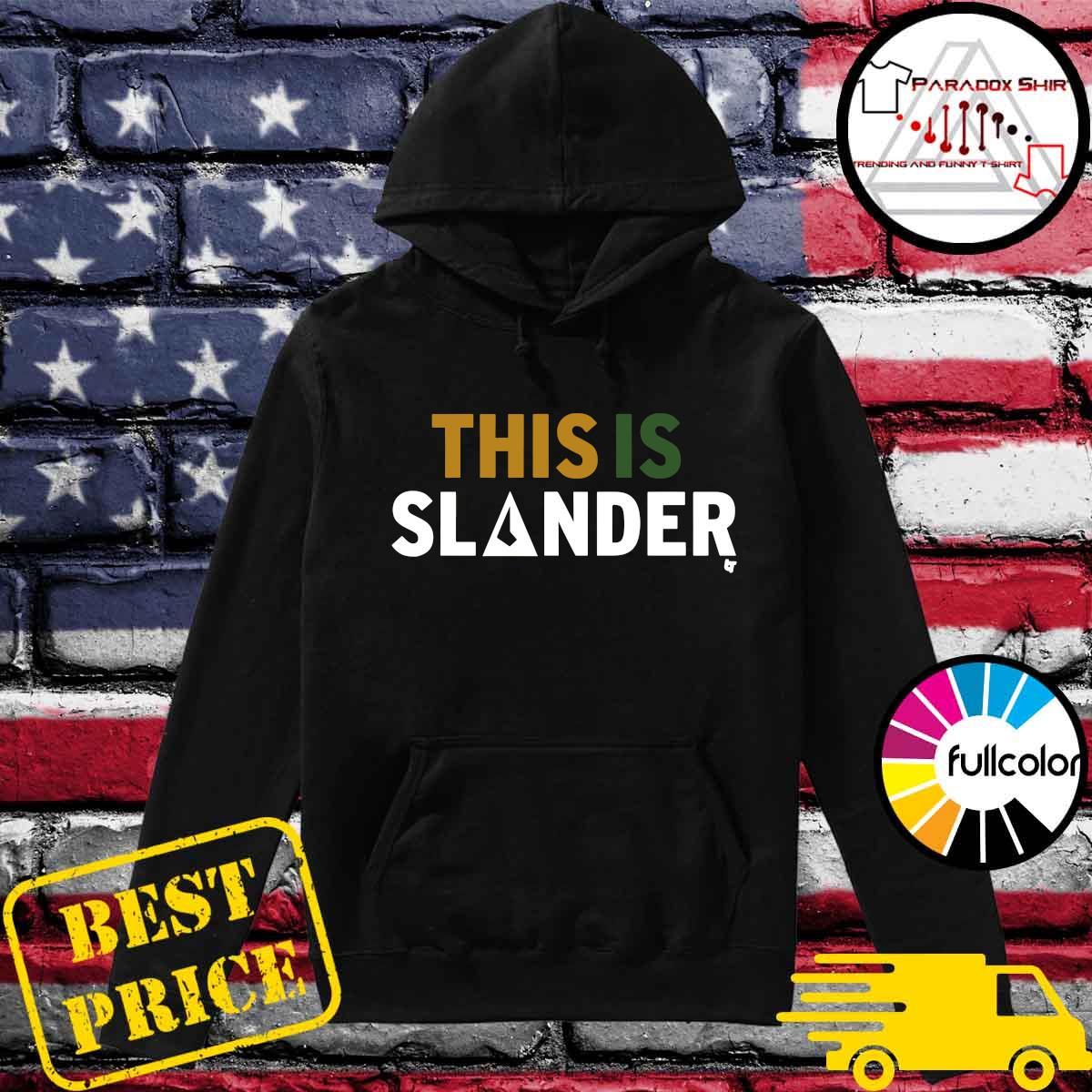 Official This Is Slander Shirt Hoodie