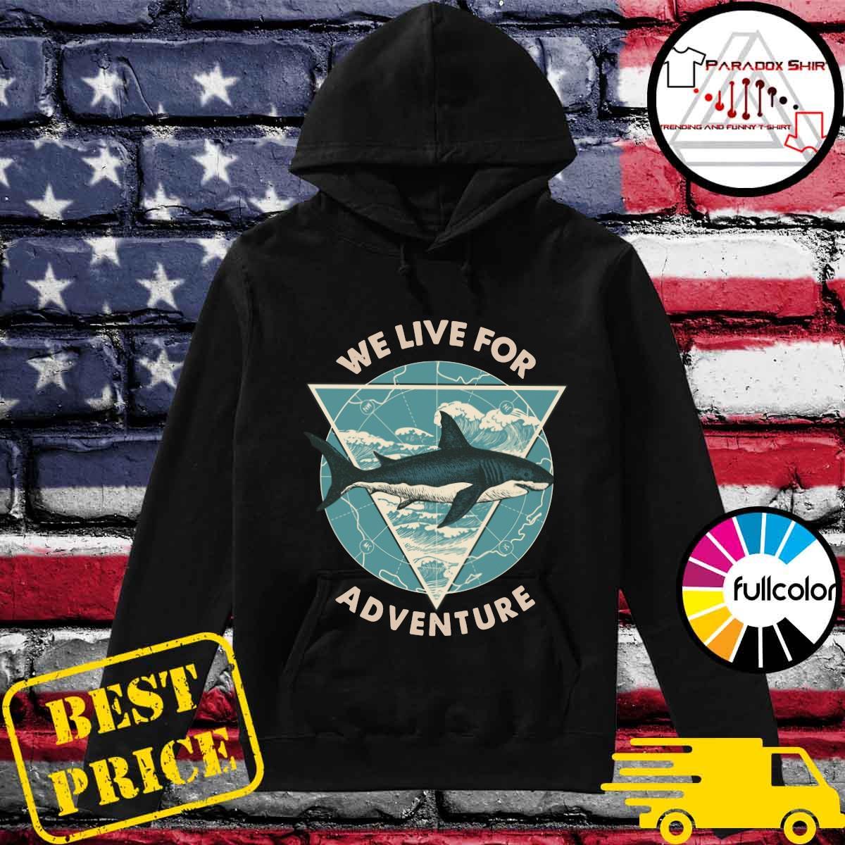 Shark We Live For Adventure Shirt Hoodie