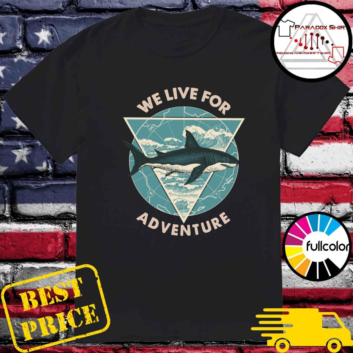 Shark We Live For Adventure Shirt