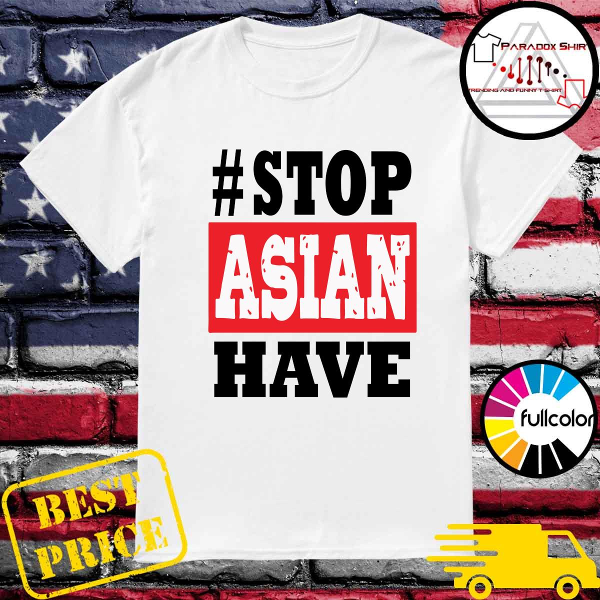 #Stop Asian Have T-Shirt
