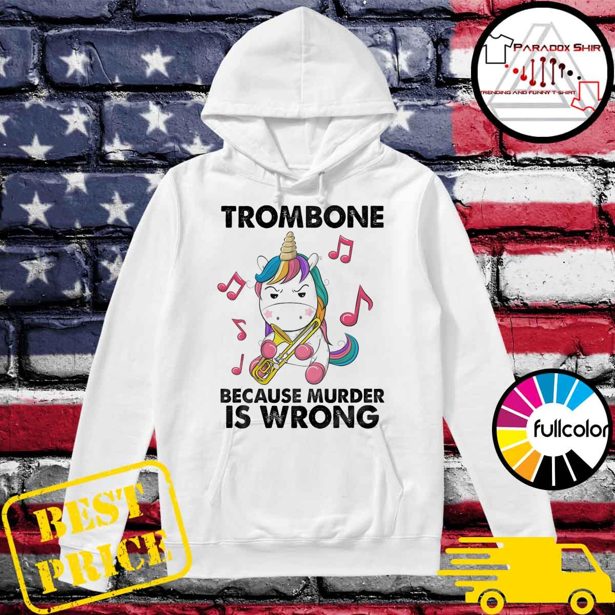 Unicorn Trombone Because Murder Is Wrong Shirt Hoodie