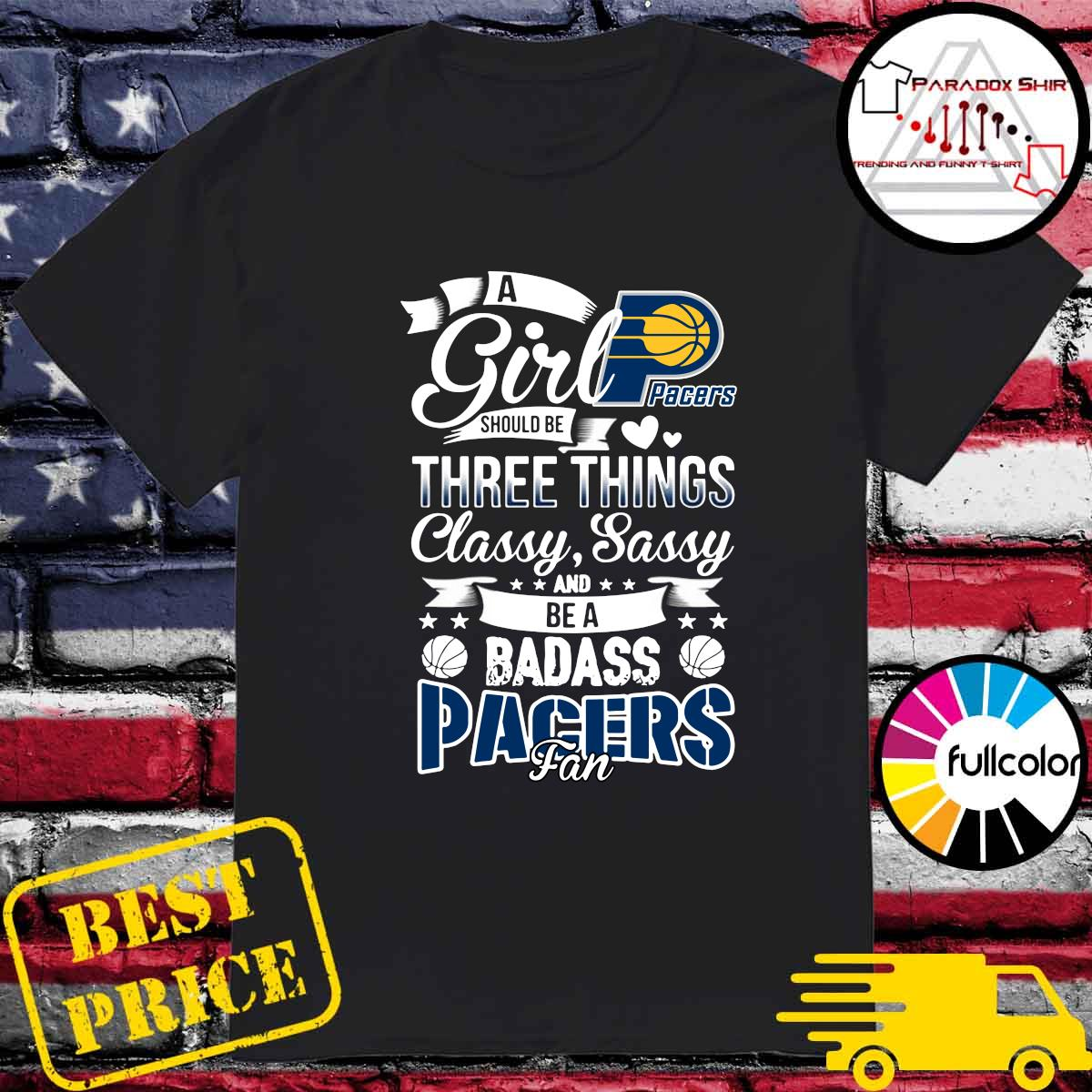 Official A Girl Should Be Three Things Classy Sassy And Be A Badass Indiana Pacers Fan Shirt
