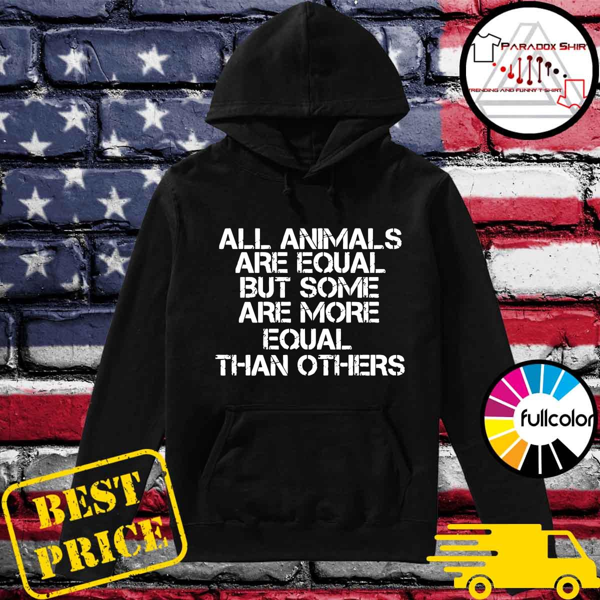 Official All Animal Are Equal But Some Are More Equal Than Others Shirt Hoodie