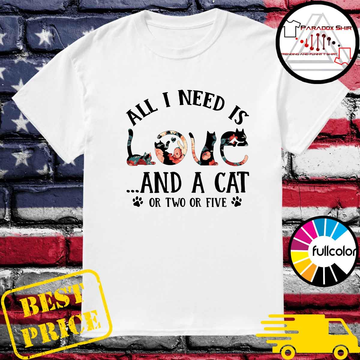 Official All I Need Is Love Floral And A Cat Or Two Or Five Shirt