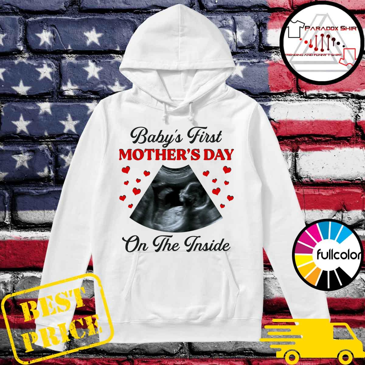 Official Baby's First Mother's Day On The Inside Shirt Hoodie