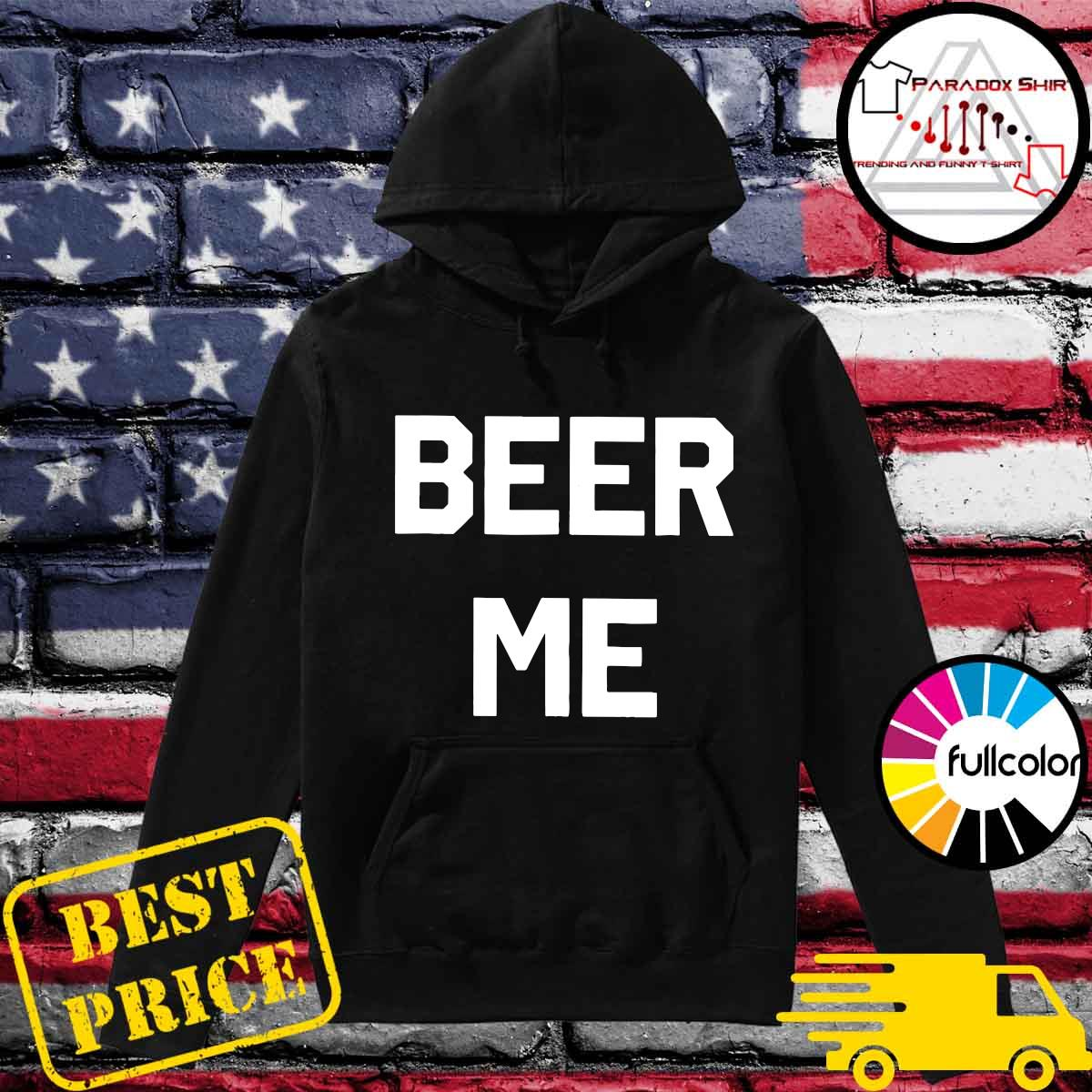 Official Beer Me Tee Shirt Hoodie