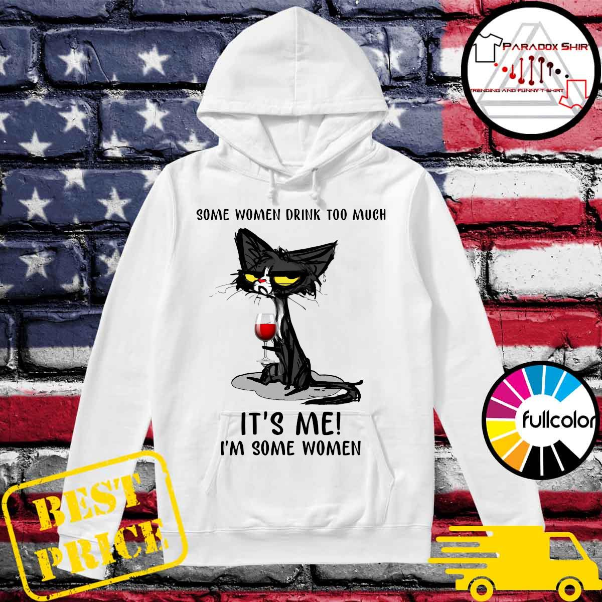 Official Black Cat Drinking Wine Some Women Drink Too Much It's Me I'm Some Women Shirt Hoodie