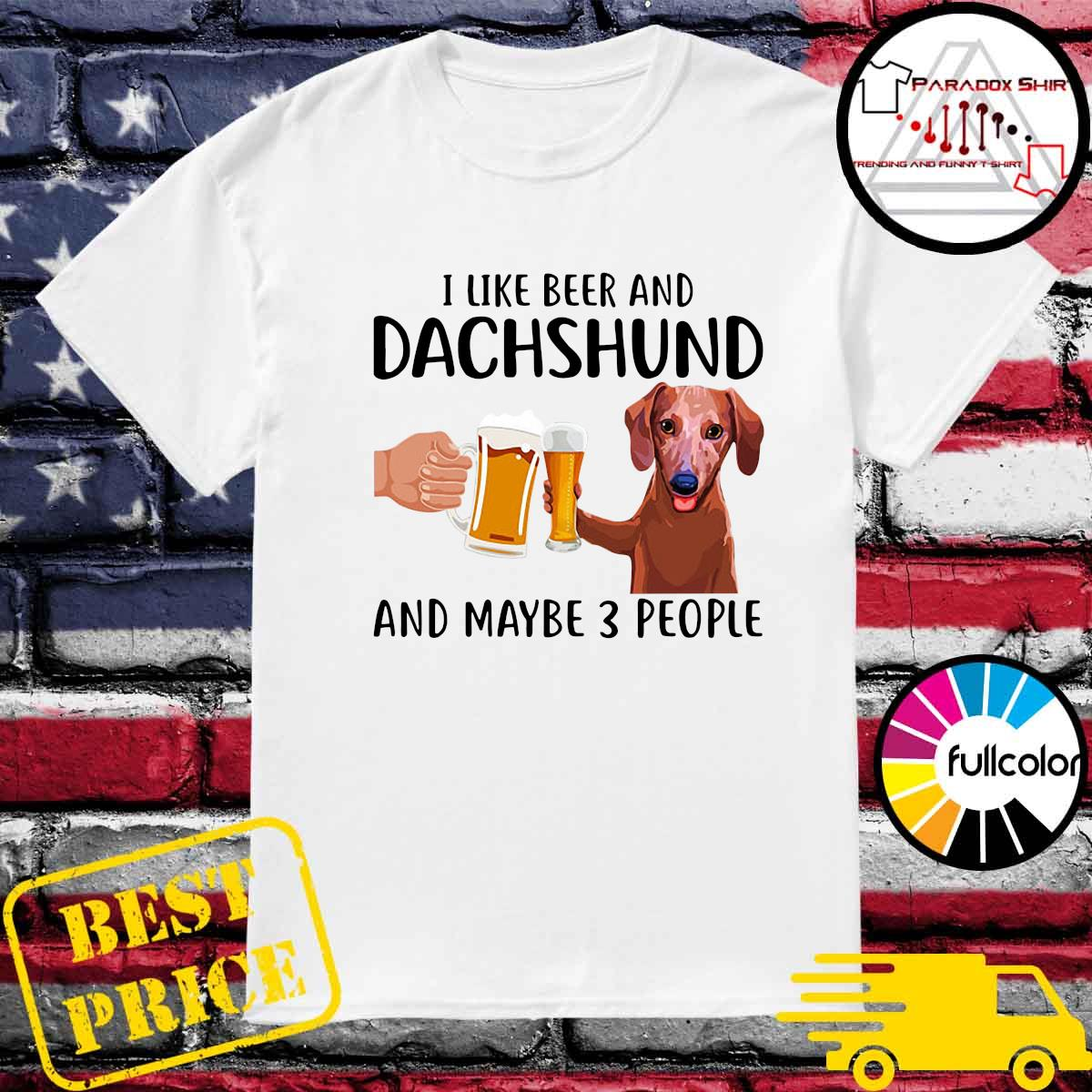 Official I Like Beer And Dachshund And Maybe 3 People Shirt