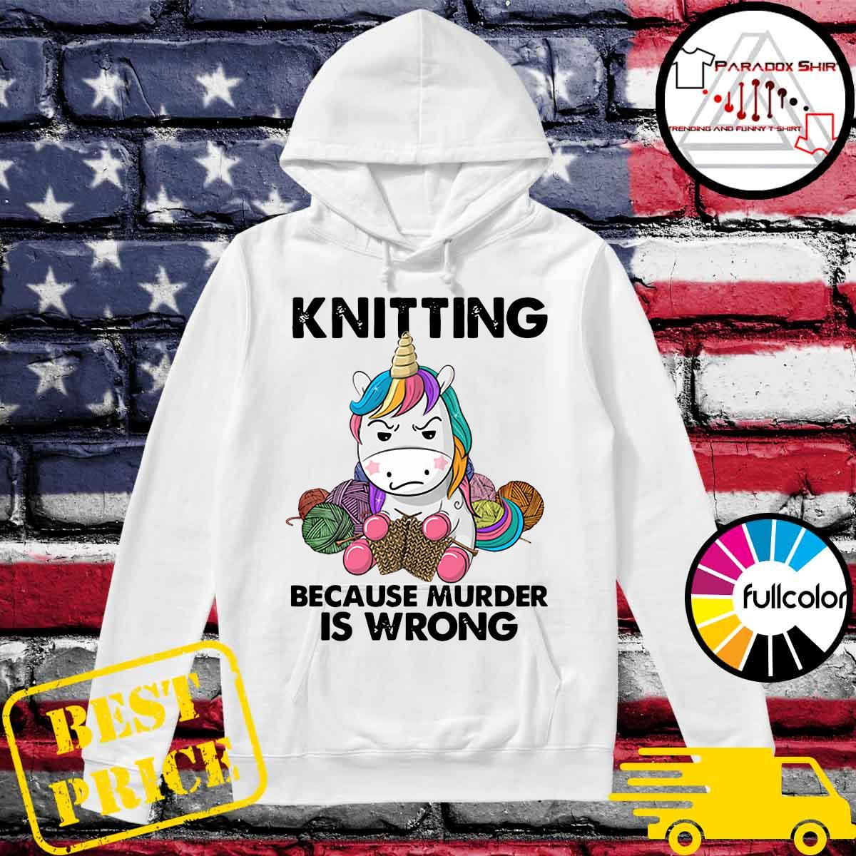 Official Knitting Unicorn Because Murder Is Wrong Shirt Hoodie