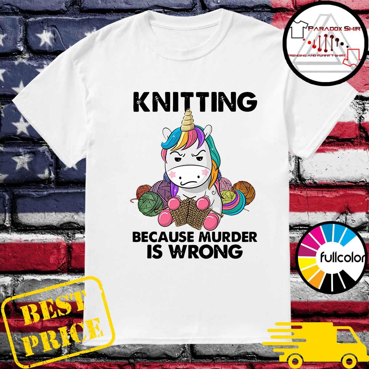 Official Knitting Unicorn Because Murder Is Wrong Shirt
