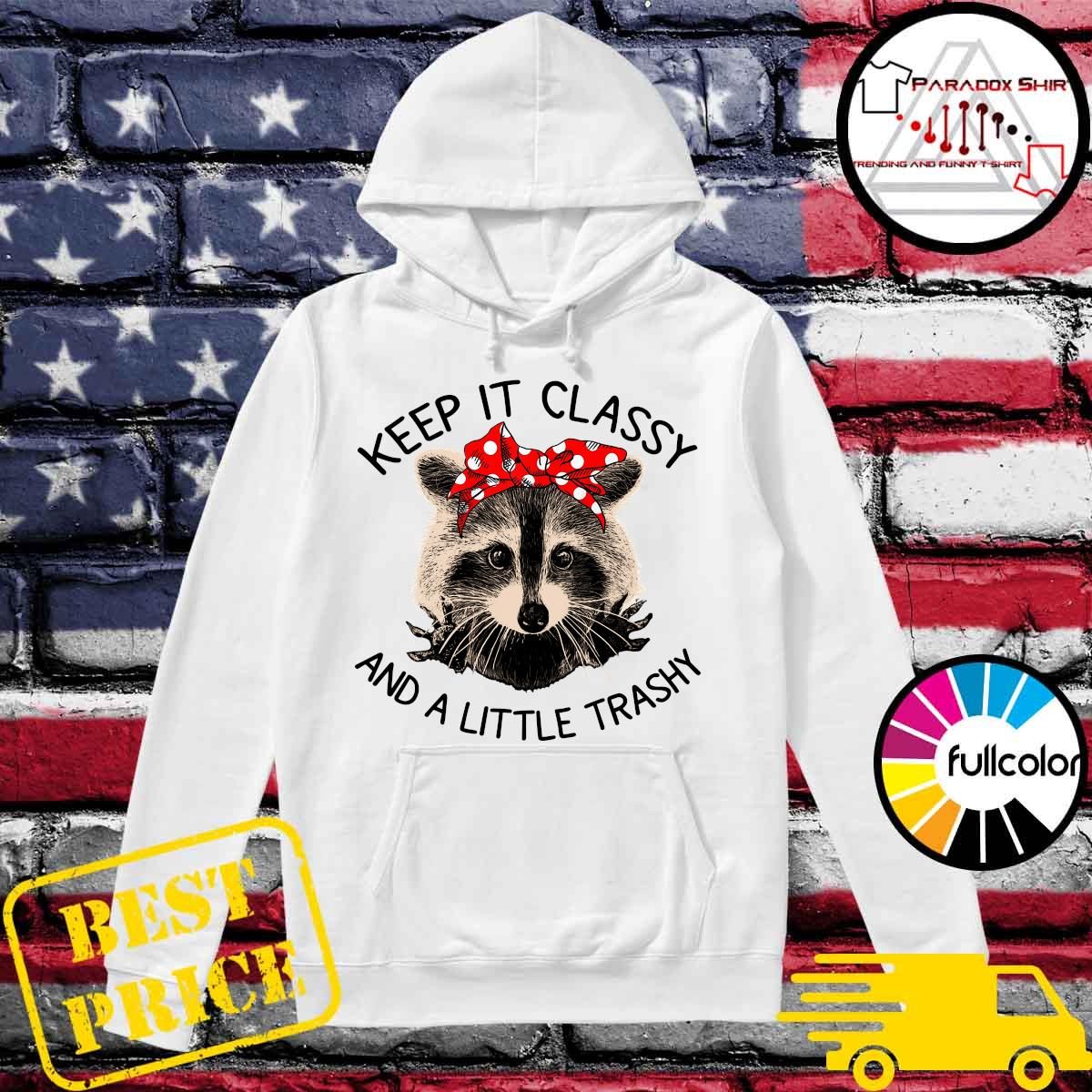 Official Raccoon Keep It Classy And A Little Trashy Shirt Hoodie