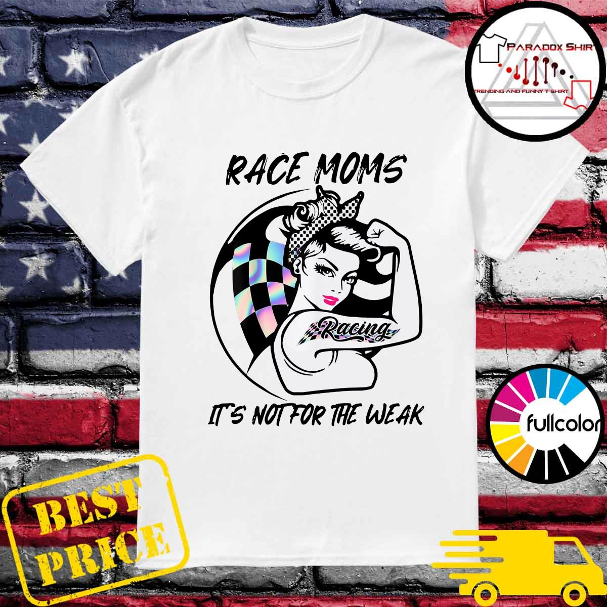 Official Strong Race Moms Tattoo Racing It's Not For The Weak Shirt