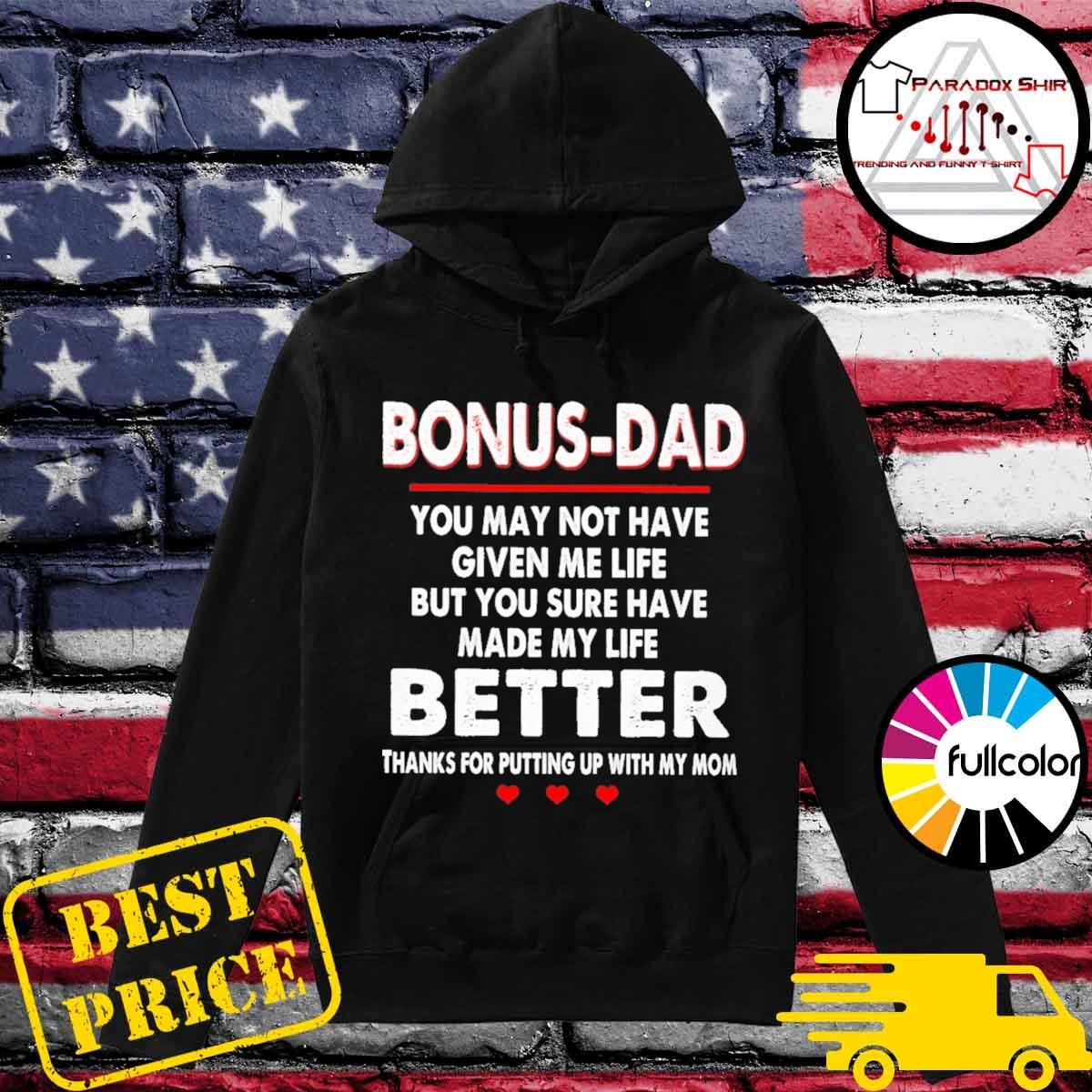 Bonus-Dad you may not have given me life but you sure have made my life better thanks for putting up with my mom Hoodie
