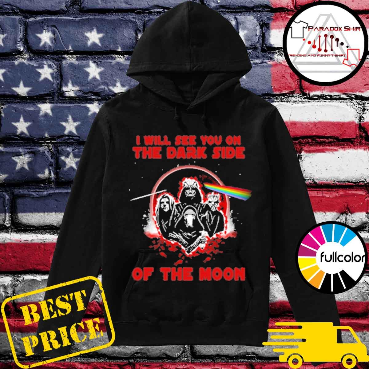 Darth Vader and friend I will see you on the dark side of the moon s Hoodie