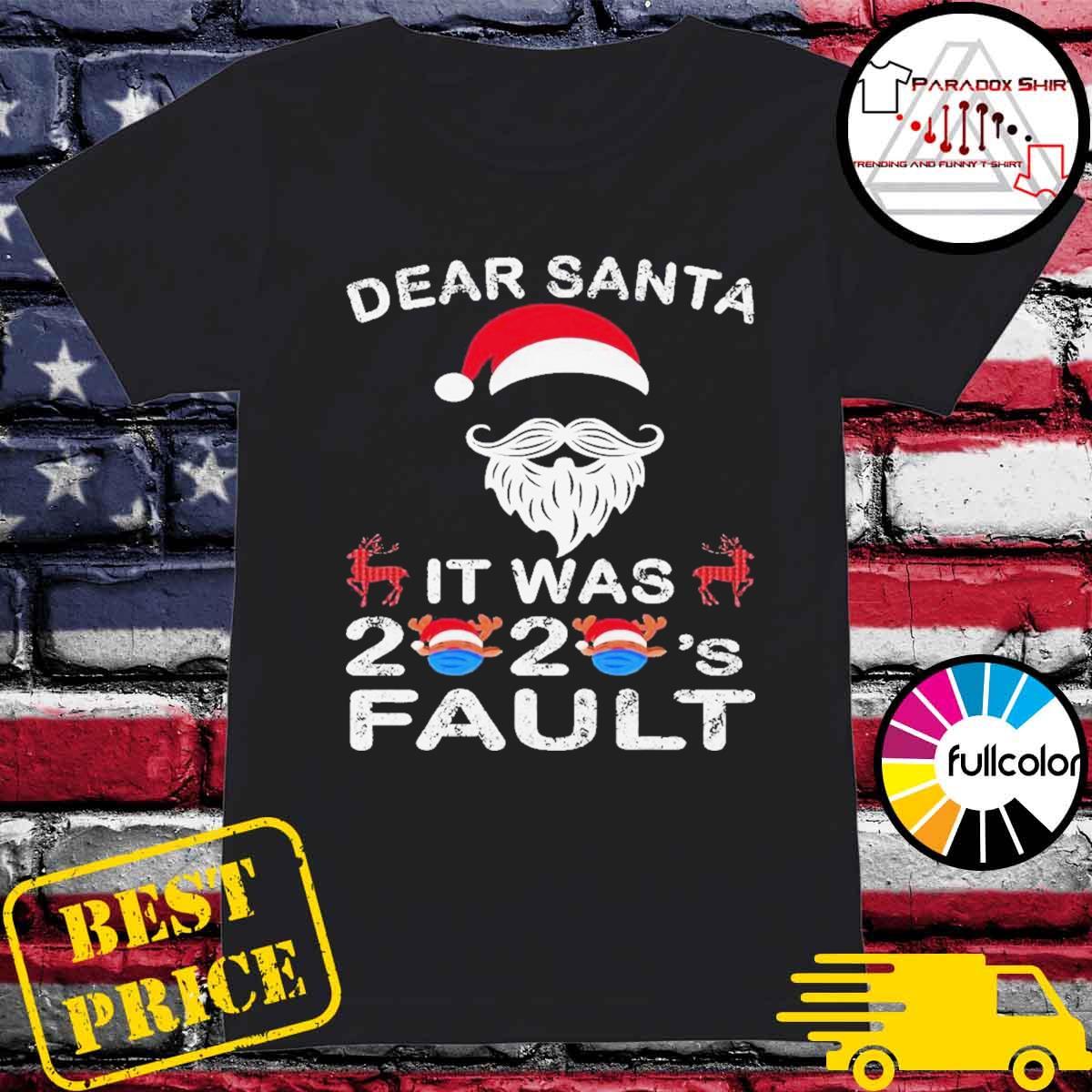 Dear santa it was 2020 fault christmas reindeer s Ladies