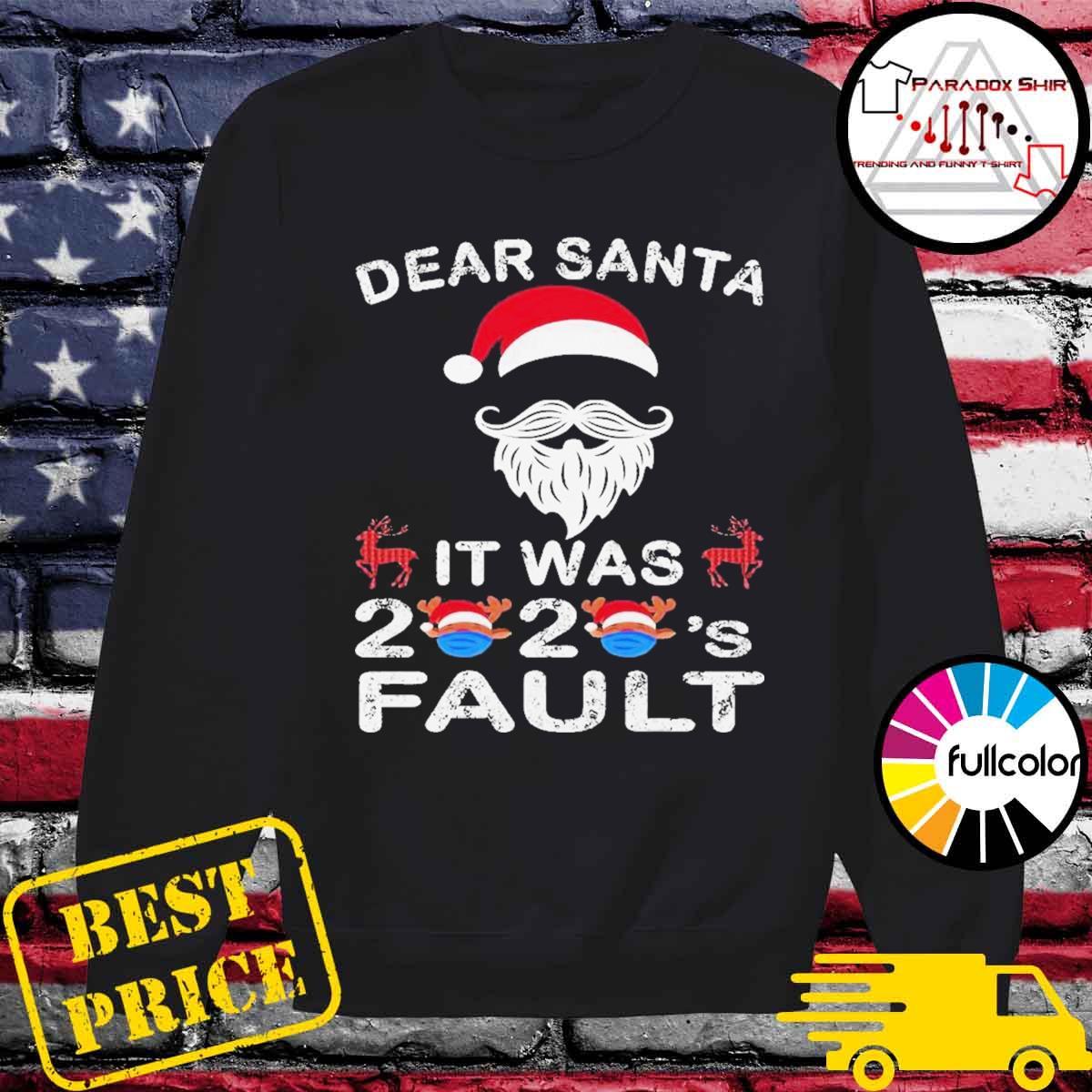 Dear santa it was 2020 fault christmas reindeer s Sweater