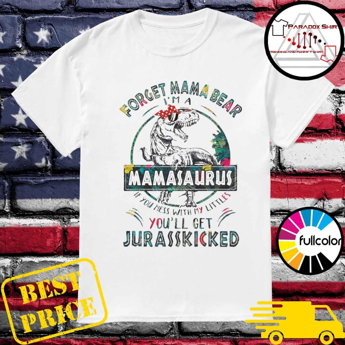 Dinosaurs forget mama bear I'm a mamasaurus shirt