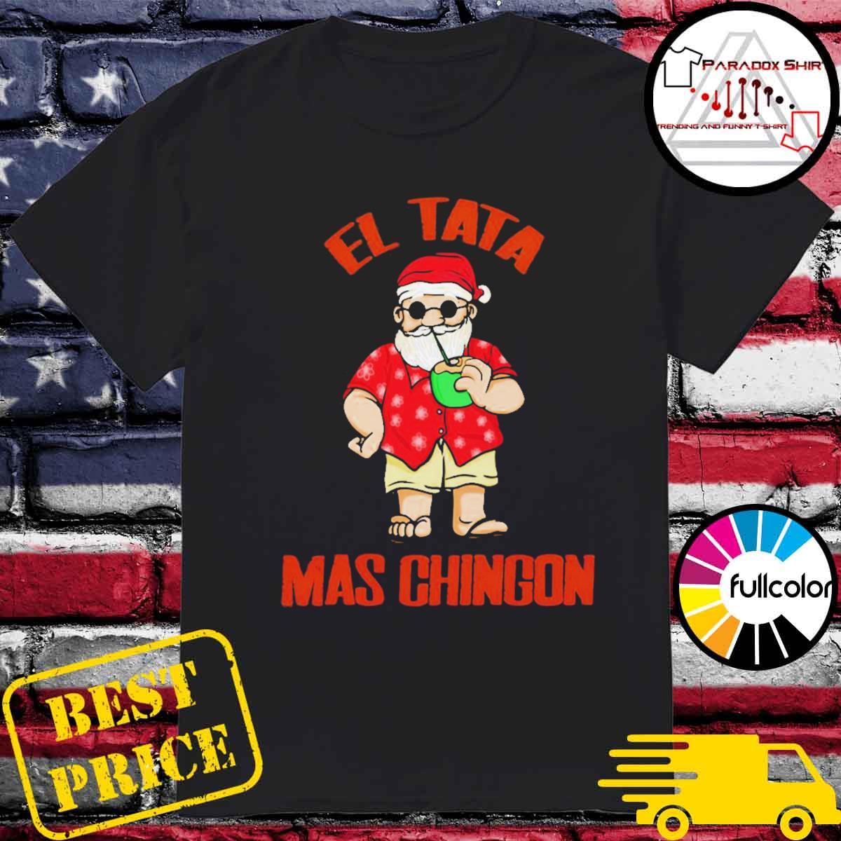 El tata mas Chingon Santa claus shirt