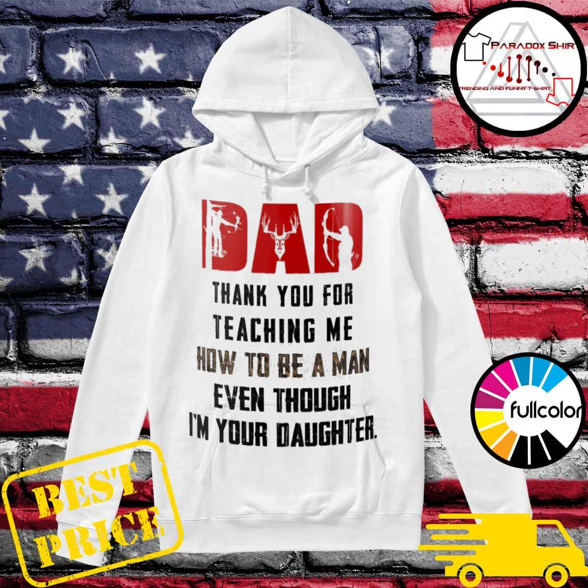 Hunting Deer Dad thank you for teaching me how to be a man even though I'm your daughter s Hoodie