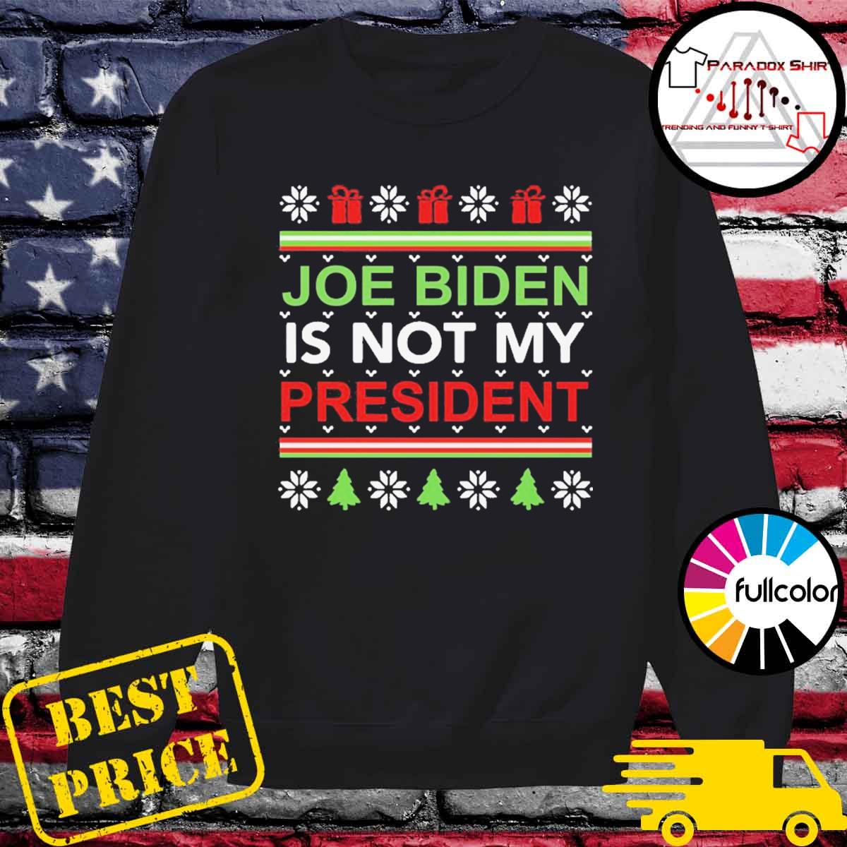 Joe Biden is not my president Christmas ugly s Sweater